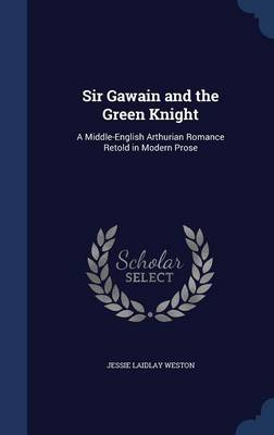 Sir Gawain and the Green Knight: A Middle-English Arthurian Romance Retold in Modern Prose