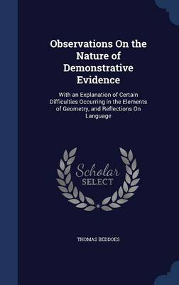 Observations on the Nature of Demonstrative Evidence: With an Explanation of Certain Difficulties Occurring in the Elements of Geometry, and Reflections on Language