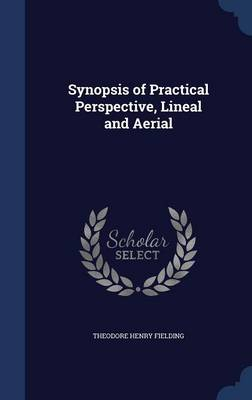 Synopsis of Practical Perspective, Lineal and Aerial
