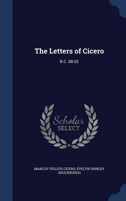 The Letters of Cicero: B.C. 68-52