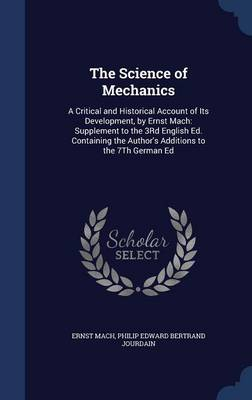 The Science of Mechanics: A Critical and Historical Account of Its Development, by Ernst Mach: Supplement to the 3rd English Ed. Containing the Author's Additions to the 7th German Ed