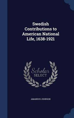 Swedish Contributions to American National Life, 1638-1921