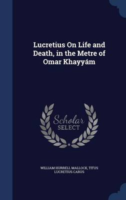 Lucretius on Life and Death, in the Metre of Omar Khayyam