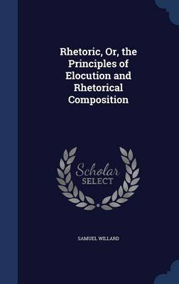 Rhetoric, Or, the Principles of Elocution and Rhetorical Composition