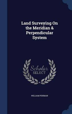 Land Surveying on the Meridian & Perpendicular System