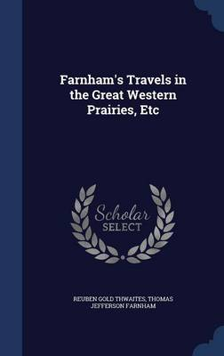 Farnham's Travels in the Great Western Prairies, Etc