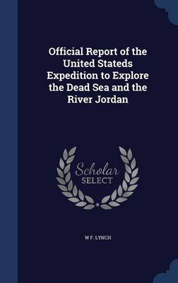 Official Report of the United Stateds Expedition to Explore the Dead Sea and the River Jordan