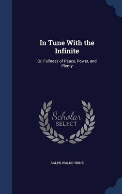 In Tune with the Infinite; Or, Fullness of Peace, Power, and Plenty;