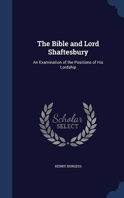 The Bible and Lord Shaftesbury: An Examination of the Positions of His Lordship