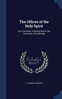 The Offices of the Holy Spirit: Four Sermons, Preached Before the University of Cambridge