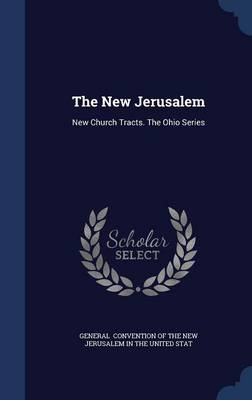 The New Jerusalem: New Church Tracts. the Ohio Series