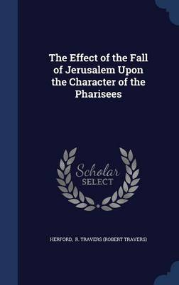 The Effect of the Fall of Jerusalem Upon the Character of the Pharisees