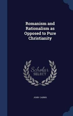 Romanism and Rationalism as Opposed to Pure Christianity