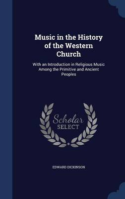 Music in the History of the Western Church: With an Introduction in Religious Music Among the Primitive and Ancient Peoples