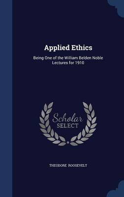 Applied Ethics: Being One of the William Belden Noble Lectures for 1910