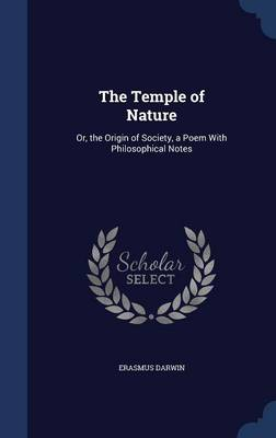 The Temple of Nature: Or, the Origin of Society, a Poem with Philosophical Notes