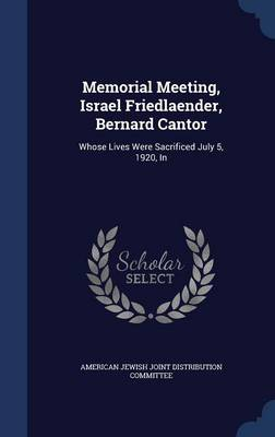 Memorial Meeting, Israel Friedlaender, Bernard Cantor: Whose Lives Were Sacrificed July 5, 1920, in