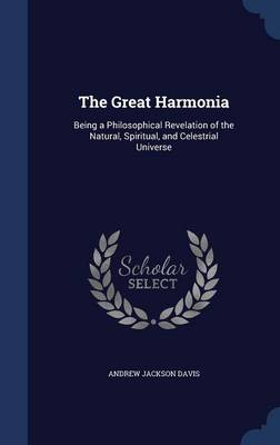 The Great Harmonia: Being a Philosophical Revelation of the Natural, Spiritual, and Celestrial Universe