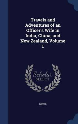 Travels and Adventures of an Officer's Wife in India, China, and New Zealand, Volume 1
