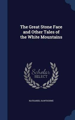 The Great Stone Face: And Other Tales of the White Mountains