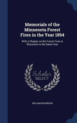Memorials of the Minnesota Forest Fires in the Year 1894: With a Chapter on the Forest Fires in Wisconsin in the Same Year