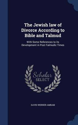 The Jewish Law of Divorce According to Bible and Talmud: With Some References to Its Development in Post-Talmudic Times