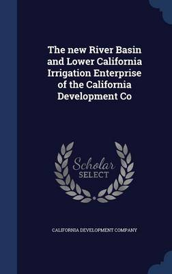 The New River Basin and Lower California Irrigation Enterprise of the California Development Co