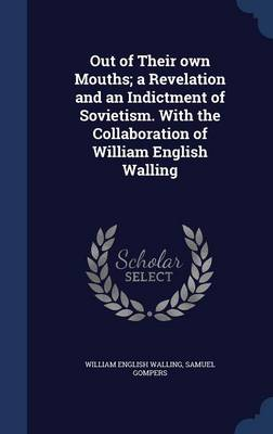 Out of Their Own Mouths; A Revelation and an Indictment of Sovietism. with the Collaboration of William English Walling