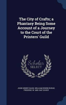 The City of Crafts; A Phantasy Being Some Account of a Journey to the Court of the Printers' Guild