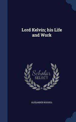 Lord Kelvin; His Life and Work