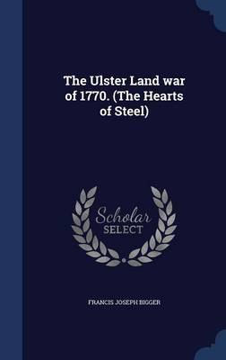 The Ulster Land War of 1770. (the Hearts of Steel)