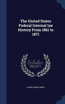 The United States Federal Internal Tax History from 1861 to 1871