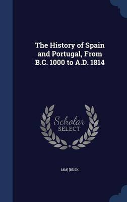 The History of Spain and Portugal, from B.C. 1000 to A.D. 1814
