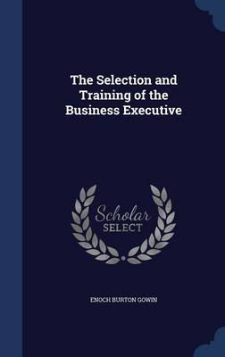 The Selection and Training of the Business Executive