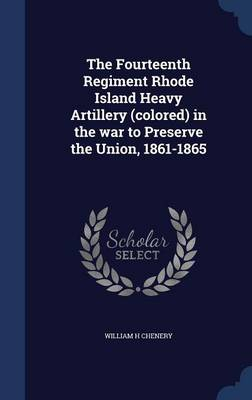 The Fourteenth Regiment Rhode Island Heavy Artillery (Colored) in the War to Preserve the Union, 1861-1865