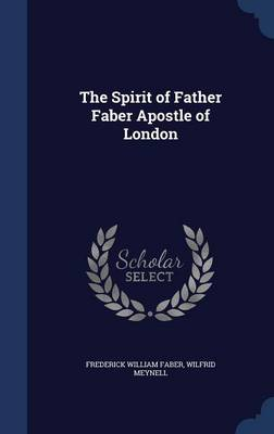 The Spirit of Father Faber Apostle of London