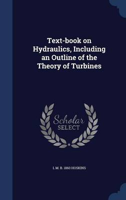 Text-Book on Hydraulics, Including an Outline of the Theory of Turbines