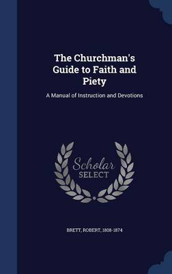 The Churchman's Guide to Faith and Piety: A Manual of Instruction and Devotions