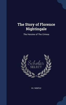The Story of Florence Nightingale: The Heroine of the Crimea