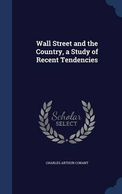 Wall Street and the Country, a Study of Recent Tendencies