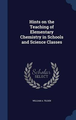Hints on the Teaching of Elementary Chemistry in Schools and Science Classes