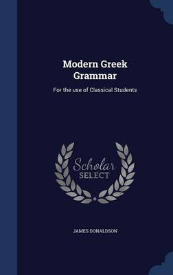 Modern Greek Grammar: For the Use of Classical Students