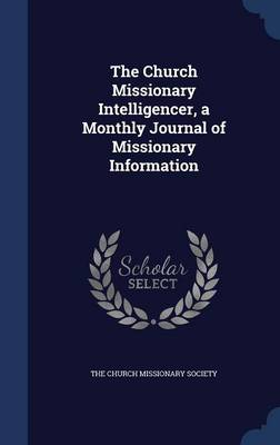 The Church Missionary Intelligencer, a Monthly Journal of Missionary Information