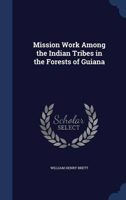 Mission Work Among the Indian Tribes in the Forests of Guiana