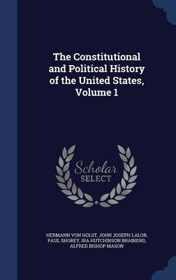 The Constitutional and Political History of the United States, Volume 1