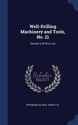 Well-Drilling Machinery and Tools, No. 21: Section a of Price List