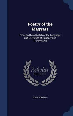 Poetry of the Magyars: Preceded by a Sketch of the Language and Literature of Hungary and Transylvania