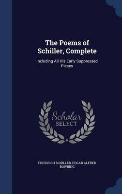 The Poems of Schiller, Complete: Including All His Early Suppressed Pieces
