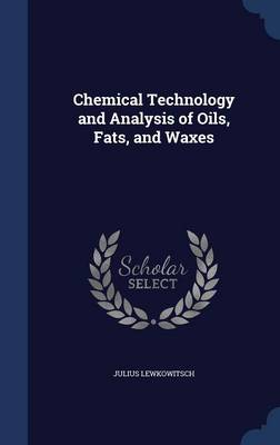 Chemical Technology and Analysis of Oils, Fats, and Waxes