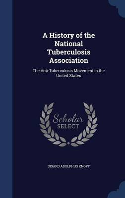 A History of the National Tuberculosis Association: The Anti-Tuberculosis Movement in the United States